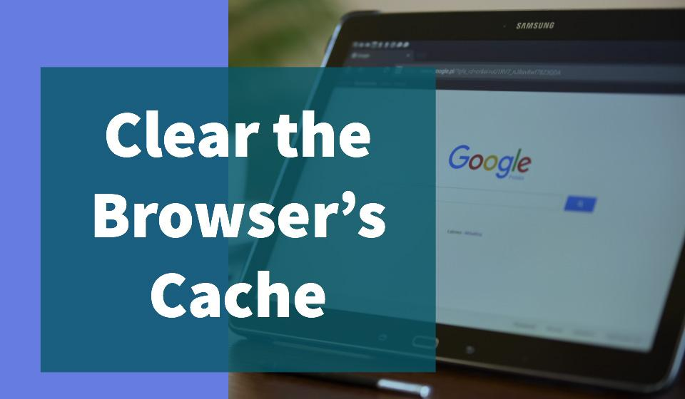 Clear the Browser's Cache