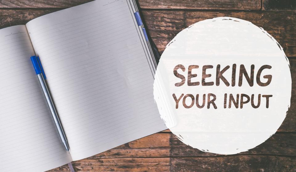 Seeking Your Input