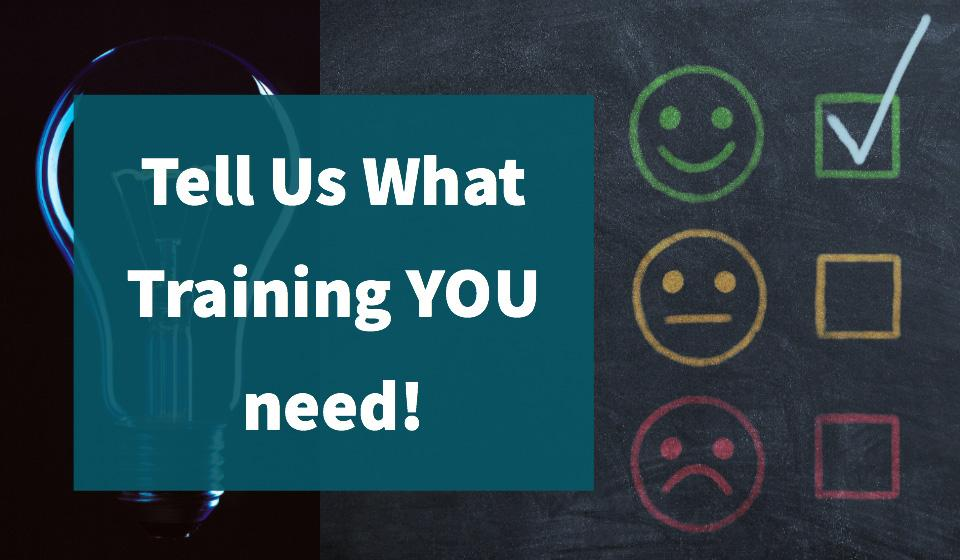 Tell Us What Training YOU need!