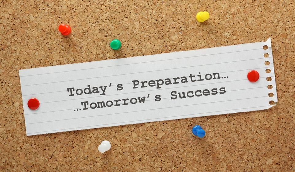 Today's Preparation, Tomorrow's Success